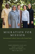 Migration for mission : international Catholic sisters in the United States