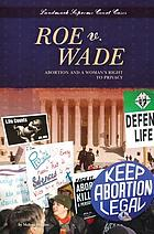 Roe v. Wade : abortion and a woman's right to privacy