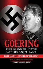 Goering : the rise and fall of the notorious Nazi leader