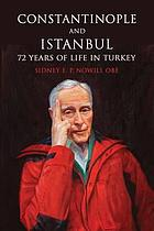 Constantinople and Istanbul : 72 years of life in Turkey