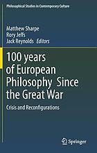 100 years of European Philosophy Since the Great War : Crisis and Reconfigurations