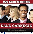 Make yourself unforgettable : the Dale Carnegie class-act system