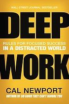DEEP WORK : rules for focused success in a distracted world.