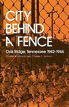 City behind a fence : Oak Ridge, Tennessee, 1942-1946