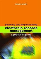 Planning and implementing electronic records management : a practical guide