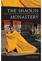 The Shaolin monastery : history, religion, and the Chinese martial arts