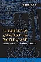 The language of the gods in the world of men : Sanskrit, culture and power in premodern India