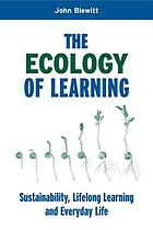 The ecology of learning : sustainability, lifelong learning and everyday life