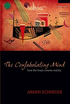 The confabulating mind : how the brain creates reality
