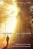 Freedom and flourishing : being, act, and knowledge in Karl Barth's church dogmatics