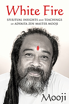 White fire : spiritual insights and teachings of Advaita Zen master Mooji