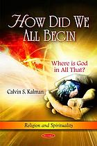 How did we all begin : where is God in all that?