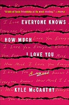 Everyone knows how much I love you : a novel