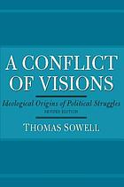 A conflict of visions : idealogical origins of political struggles