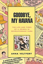 Goodbye, my Havana : the life and times of a gringa in revolutionary Cuba