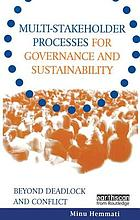 Multi-stakeholder Processes for Governance and Sustainability : Beyond Deadlock and Conflict.