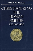 Christianizing the Roman Empire : (A.D. 100-400)