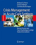 Crisis management in acute care settings : human factors and team psychology in a high stakes environment