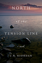North of the tension line : a novel