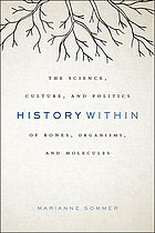 History within : the science, culture, and politics of bones, organisms, and molecules