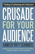Crusade for your audience : finding and cultivating art collectors