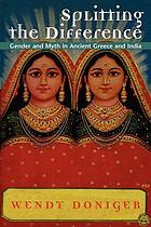 Splitting the difference : gender and myth in ancient Greece and India