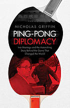 Ping pong diplomacy : Ivor Montagu and the astonishing story behind the game that changed the world