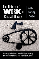 The return of work in critical theory : self, society, politics
