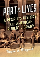 Part of our lives : a people's history of the American public library