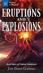 Eruptions and Explosions : Real Tales of Violent Outbursts.
