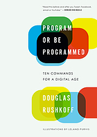 Program or be programmed : ten commands for a digital age