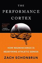 The performance cortex : how neuroscience is redefining athletic genius