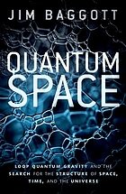 Quantum Space : Loop Quantum Gravity and the Search for the Structure of Space, Time, and the Universe.