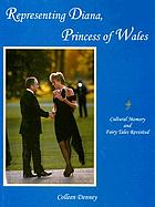 Representing Diana, Princess of Wales : cultural memory and fairy tales revisited