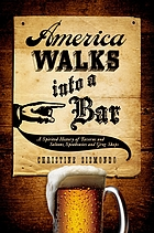 America walks into a bar : a spirited history of taverns and saloons, speakeasies, and grog shops
