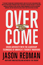Overcome : crush adversity with the leadership techniques of America's toughest warriors