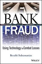 Bank fraud : using technology to combat losses