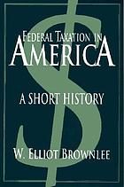 Federal taxation in America : a short history