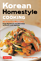 Korean homestyle cooking : 89 classic recipes from barbecue and bibimbap to kimchi and japchae