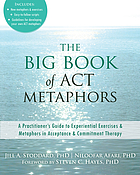 The big book of ACT metaphors : a practitioner's guide to experiential exercises and metaphors in acceptance and commitment therapy
