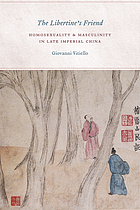 The libertine's friend homosexuality and masculinity in late imperial China