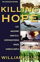 Killing Hope U.S. Military and CIA Interventions since World War II - Updated Through 2003.