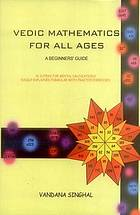 Vedic mathematics for all ages : a beginners' guide