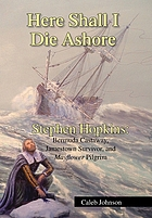 Here shall I die ashore : Stephen Hopkins : Bermuda castaway, Jamestown survior, and Mayflower Pilgrim