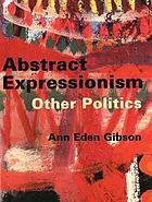 Abstract expressionism : other politics.