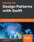 Hands-on design patterns with Swift : master Swift best practices to build modular applications for mobile, desktop, and server platforms