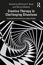 Creative Therapy in Challenging Situations : Unusual Interventions to Help Clients.