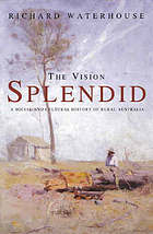 The vision splendid : a social and cultural history of rural Australia