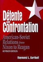 Detente and confrontation : American-Soviet relations from Nixon to Reagan