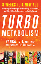 Turbo metabolism : 8 weeks to a new you : preventing and reversing diabetes, obesity, heart disease, and other metabolic diseases by treating the causes